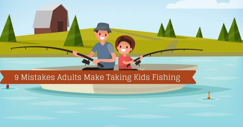 9 Mistakes Adults Make Taking Kids Fishing - Fishstainable