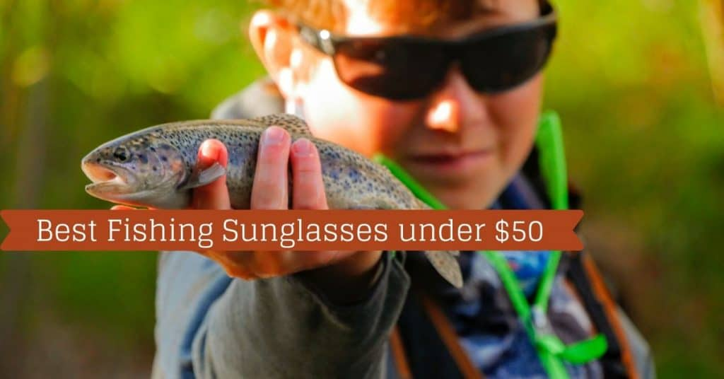 Best Fishing Sunglasses under $50 - Fishstainable